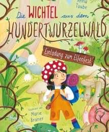 Magellan Vorlesebuch Anna Taube, Marie Braner Die Wichtel aus dem Hundertwurzelwald - Band 1 Einladung zum Elfenfest