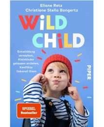 Piper Verlag Sachbuch Christiane Stella Bongertz, Eliane Retz - Wild Child