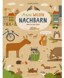 Beltz und Gelberg Meine wilden Nachbarn - Tiere in der Stadt by Katrin Wiehle
